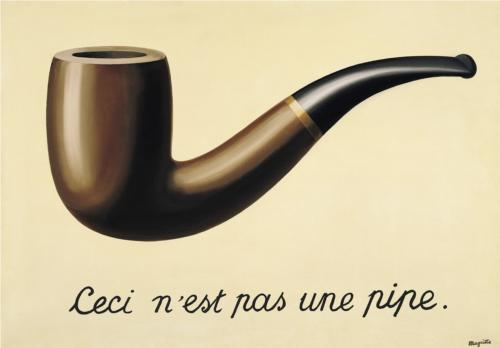 The Treachery of Images, or This is not a Pipe (1948), Rene Magritte, oil on canvas. OF COURSE it's not a pipe! It's a painting. Or as Magritte liked to say, just try to stuff it with tobacco.